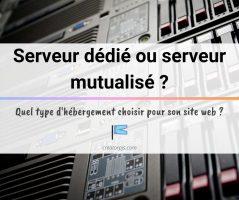 Article Serveur dédié ou serveur mutualisé : lequel choisir ?