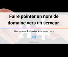 Article Faire pointer un nom de domaine vers un serveur
