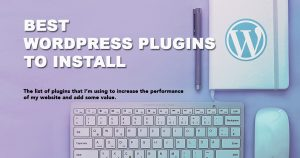 Post Best WordPress plugins : The essential plugins that I'm using in 2019